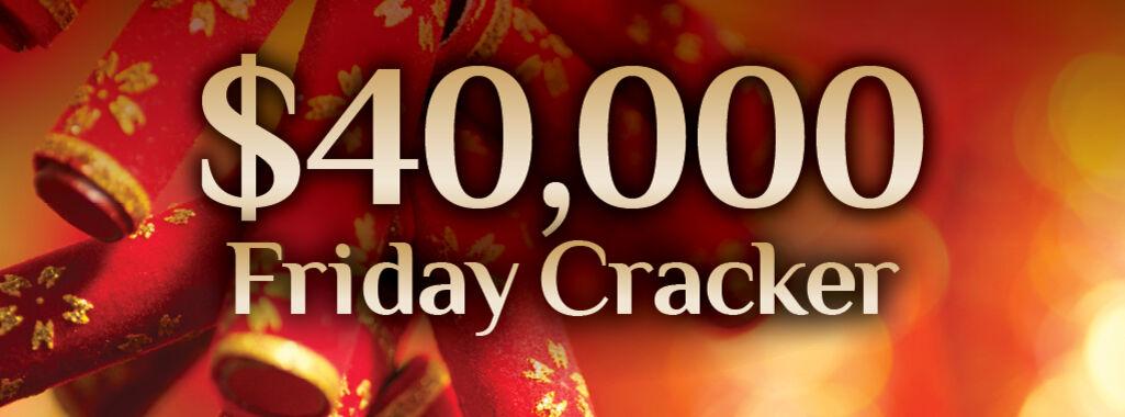 $40,000 Friday Cracker